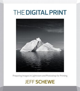 Book The Digital Print: Preparing Images In Lightroom And Photoshop For Printing by Jeff Schewe