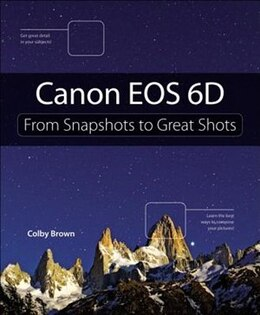 Book Canon Eos 6d: From Snapshots To Great Shots by Colby Brown