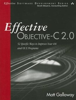 Book Effective Objective-c 2.0: 52 Specific Ways To Improve Your Ios And Os X Programs by Matt Galloway