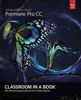 Adobe Premiere Pro CC Classroom in a Book by Kordes Adobe Creative Team