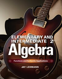 Elementary & Intermediate Algebra: Functions And Authentic Applications