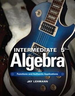 Book Intermediate Algebra: Functions & Authentic Applications Plus New Mymathlab W/ Pearson Etext… by Jay Lehmann