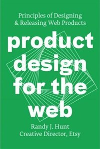 Book Product Design For The Web: Principles Of Designing And Releasing Web Products by Randy J. Hunt