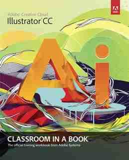 Adobe Illustrator CC Classroom in a Book by Kordes Adobe Creative Team