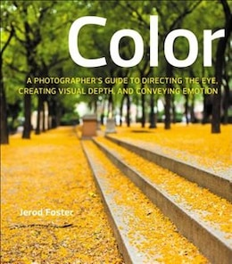 Book Color: A Photographer's Guide To Directing The Eye, Creating Visual Depth, And Conveying Emotion by Jerod Foster