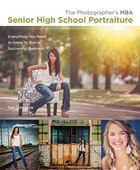The Photographer's Mba, Senior High School Portraiture: Everything You Need To Know To Run A…