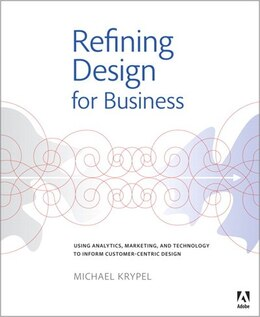 Book Refining Design For Business: Using Analytics, Marketing, And Technology To Inform Customer-centric… by Michael Krypel