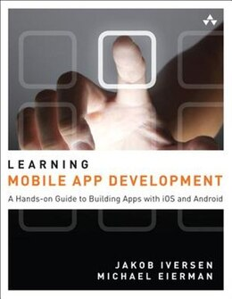 Book Learning Mobile App Development: A Hands-on Guide To Building Apps With Ios And Android by Jakob Iversen