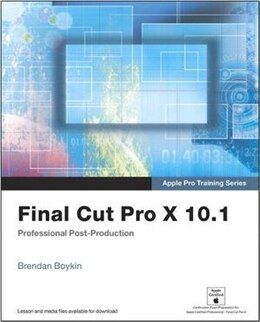 Book Apple Pro Training Series: Final Cut Pro X 10.1: Professional Post-production by Brendan Boykin