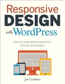 Book Responsive Design With Wordpress: How To Make Great Responsive Themes And Plugins by Joe Casabona