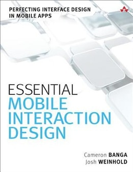 Book Essential Mobile Interaction Design: Perfecting Interface Design In Mobile Apps by Cameron Banga