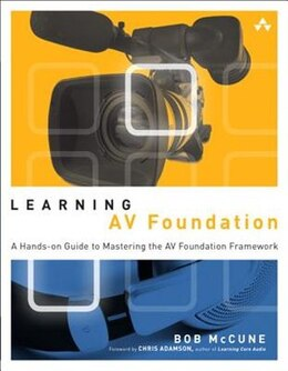 Book Learning Av Foundation: A Hands-on Guide To Mastering The Av Foundation Framework by Bob Mccune