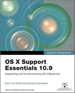 Book Apple Pro Training Series: Os X Support Essentials 10.9: Supporting And Troubleshooting Os X… by Kevin M. White