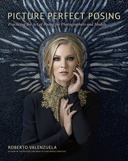 Book Picture Perfect Posing: Practicing The Art Of Posing For Photographers And Models by Roberto Valenzuela