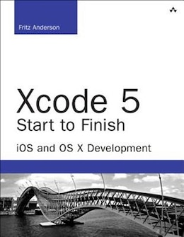 Book Xcode 5 Start To Finish: Ios And Os X Development by Fritz Anderson