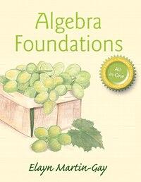 Algebra Foundations: Prealgebra, Introductory Algebra, & Intermediate Algebra