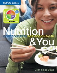 Nutrition & You: Core Concepts For Good Health, Myplate Edition Plus Masteringnutrition With…