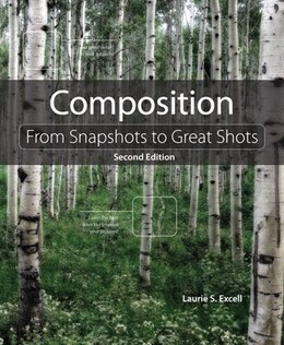 Book Composition: From Snapshots To Great Shots by Laurie S. Excell