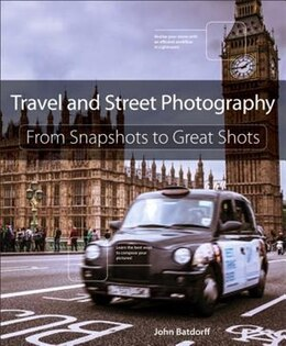 Book Travel And Street Photography: From Snapshots To Great Shots by John Batdorff