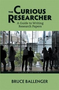 Book The Curious Researcher: A Guide To Writing Research Papers by Bruce Ballenger