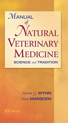 Book Manual of Natural Veterinary Medicine: Science and Tradition by Susan G. Wynn