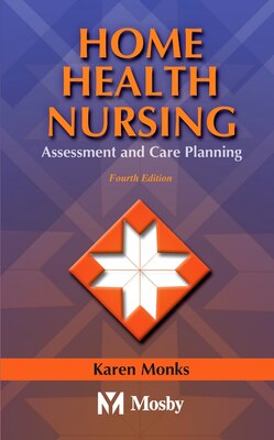 Book Home Health Nursing: Assessment and Care Planning by Karen E. Monks