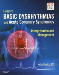 Book Huszar's Basic Dysrhythmias and Acute Coronary Syndromes: Interpretation And Management Text And… by Keith Wesley
