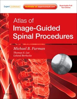 Book Atlas Of Image-guided Spinal Procedures: Expert Consult - Online And Print by Michael Bruce Furman