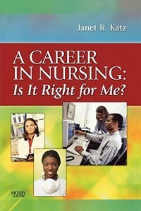 Book A Career in Nursing: Is it right for me? by Janet Katz