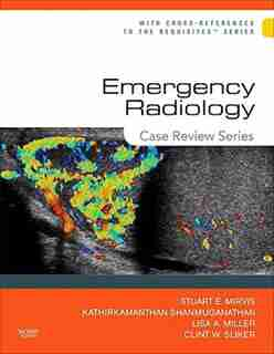 Emergency Radiology: Case Review Series by Stuart E. Mirvis