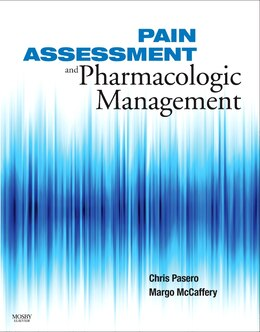 Book Pain Assessment and Pharmacologic Management: Assessment and Pharmacologic Management by Chris Pasero