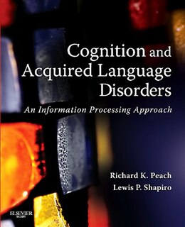 Book Cognition and Acquired Language Disorders: An Information Processing Approach by Richard K. Peach