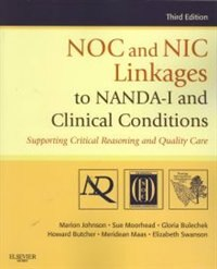 Book NOC and NIC Linkages to NANDA-I and Clinical Conditions: Supporting Critical Reasoning and Quality… by Marion Johnson
