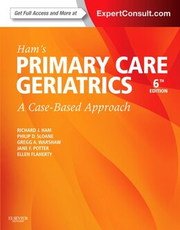 Book Ham's Primary Care Geriatrics: A Case-based Approach (expert Consult: Online And Print) by Richard J. Ham