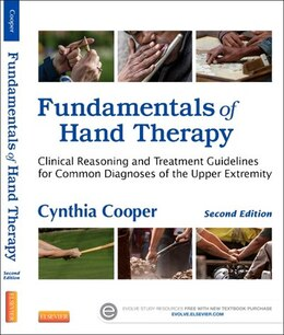 Book Fundamentals Of Hand Therapy: Clinical Reasoning And Treatment Guidelines For Common Diagnoses Of… by Cynthia Cooper