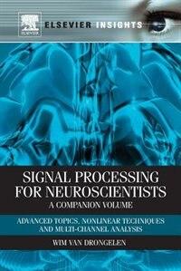 Signal Processing For Neuroscientists, A Companion Volume: Advanced Topics, Nonlinear Techniques…
