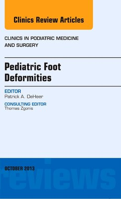 Book Pediatric Foot Deformities, An Issue Of Clinics In Podiatric Medicine And Surgery by Patrick A. Deheer
