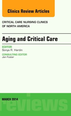 Book Aging And Critical Care, An Issue Of Critical Care Nursing Clinics by Sonya Hardin