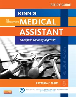 Book Study Guide for Kinn's The Administrative Medical Assistant - E-Book: An Applied Learning Approach by Alexandra Patricia Adams, BBA, RMA, CMA (AAMA), MA