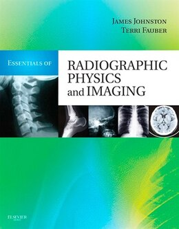 Book Essentials of Radiographic Physics and Imaging - E-Book by James Johnston, Ph.D., R.T.(R)(CV)