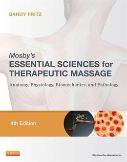 Book Mosby's Essential Sciences for Therapeutic Massage - E-Book: Anatomy, Physiology, Biomechanics, and… by Sandy Fritz, BS, MS, NCTMB