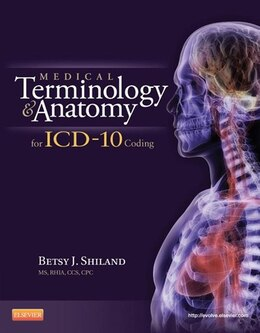 Book Medical Terminology and Anatomy for ICD-10 Coding - E-Book by Betsy J. Shiland, MS, RHIA, CCS, CPC, CPHQ, CTR, CHDA, CPB