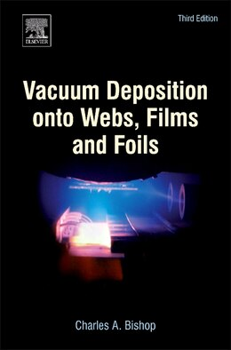 Book Vacuum Deposition Onto Webs, Films And Foils by Charles Bishop