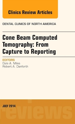 Book Cone Beam Computed Tomography: From Capture To Reporting, An Issue Of Dental Clinics Of North… by Dale A. Miles
