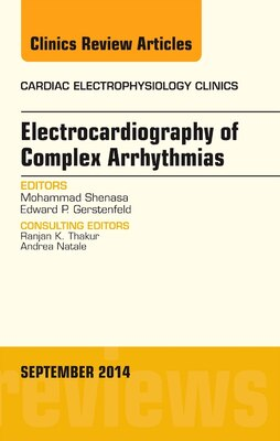 Book Electrocardiography Of Complex Arrhythmias, An Issue Of Cardiac Electrophysiology Clinics by Mohammad Shenasa