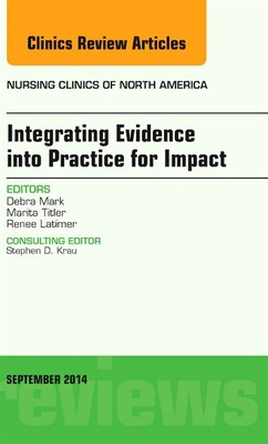 Book Integrating Evidence Into Practice For Impact, An Issue Of Nursing Clinics Of North America by Debra Mark