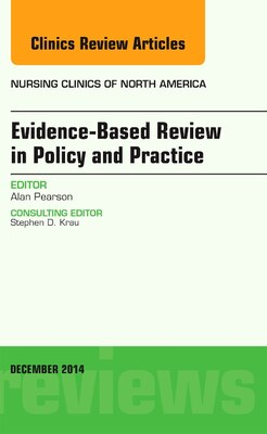 Book Evidence-based Review In Policy And Practice, An Issue Of Nursing Clinics by Alan Pearson
