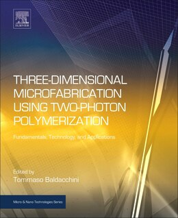 Book Three-dimensional Microfabrication Using Two-photon Polymerization: Fundamentals, Technology, And… by Tommaso Baldacchini