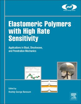 Book Elastomeric Polymers With High Rate Sensitivity: Applications In Blast, Shockwave, And Penetration… by Roshdy George's Barsoum