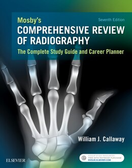 Book Mosby's Comprehensive Review Of Radiography: The Complete Study Guide And Career Planner by William J. Callaway